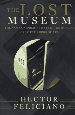 9780465041947: The Lost Museum: The Nazi Conspiracy To Steal The World's Greatest Works Of Art