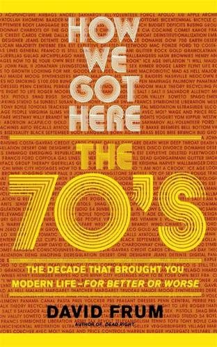 9780465041961: How We Got Here: The 70s the Decade That Brought You Modern Life -- For Better or Worse