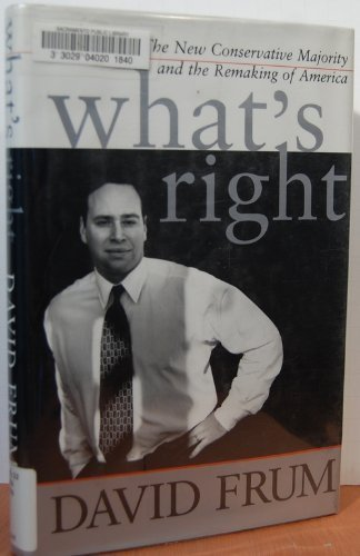 What's Right: The New Conservative Majority And The Remaking Of America (0465041973) by David Frum