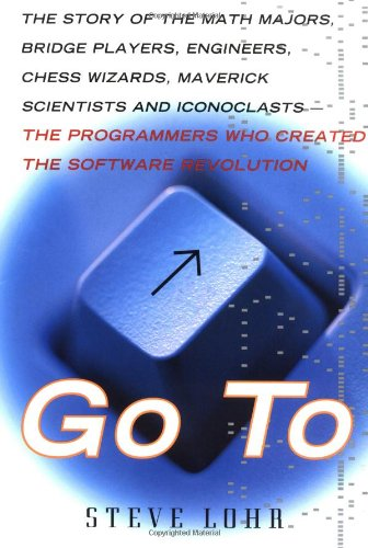 9780465042258: Go To The Story Of The Math Majors, Bridge Players, Engineers, Chess Wizards, Scientists And Iconoclasts Who Were The Hero Programmers Of The Software Revolution