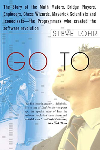 9780465042265: Go To: The Story of the Math Majors, Bridge Players, Engineers, Chess Wizards, Maverick Scientists, and Iconoclasts-- the Programmers Who Created the Software Revolution