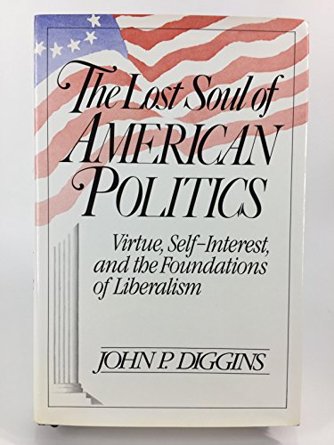 9780465042432: Lost Soul of American Politics: Virtue, Self-interest and the Foundations of Liberalism