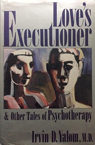 Love's Executioner & Other Tales of Psychotherapy: Irvin Yalom