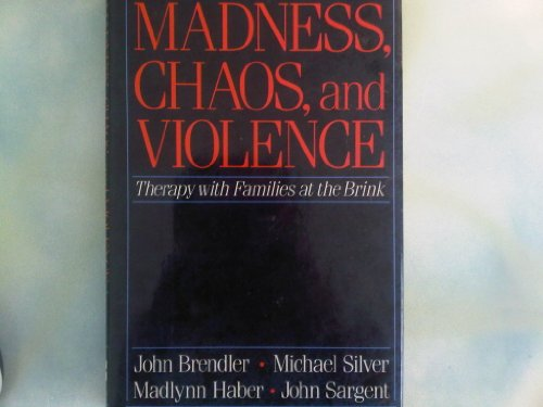 Madness, Chaos, and Violence: Therapy With Families at the Brink: Brendler, John