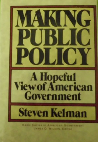 Making Public Policy, a Hopeful View of American Government (Basic Series in American Government)
