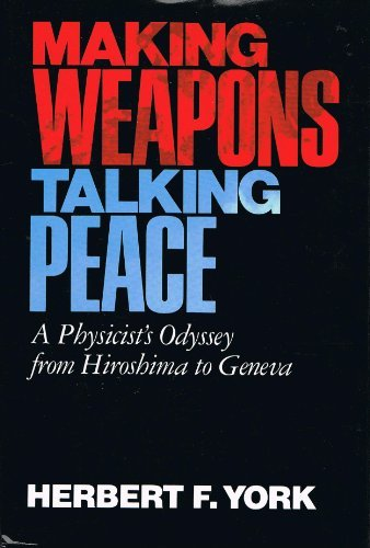 Making Weapons, Talking Peace: a Physicists Odyssey from Hiroshima to Geneva