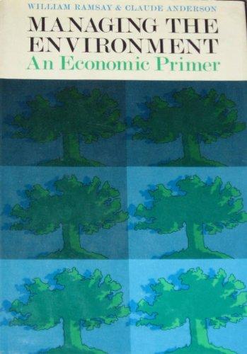 Managing the Envirornment An Economic Primer: Ramsay, William; Anderson, Claude