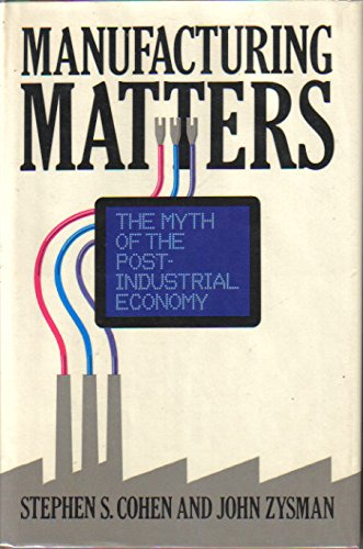 9780465043842: Manufacturing Matters: The Myth of the Post-Industrial Economy