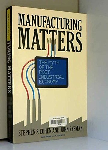 9780465043859: Manufacturing Matters: The Myth of the Post-Industrial Economy