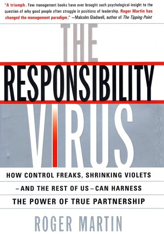 9780465044108: The Responsibility Virus: How Control Freaks, Shrinking Violets and the Rest of Us Can Harness the Power of True Partnership