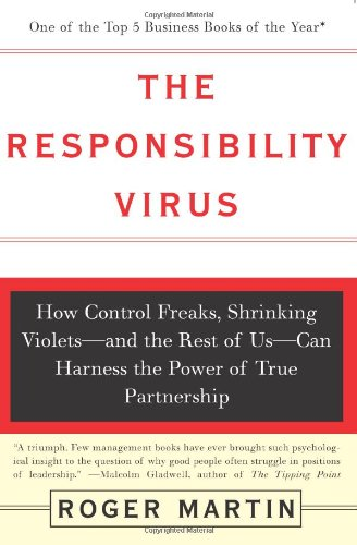 9780465044115: The Responsibility Virus: How Control Freaks, Shrinking Violets-And the Rest of Us-Can Harness the Power of True Partnership
