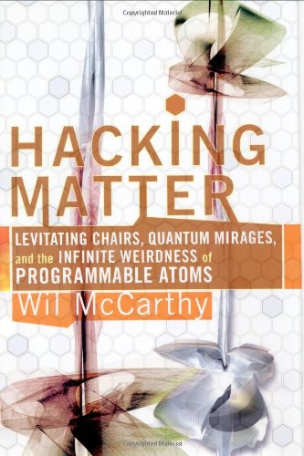 9780465044283: Hacking Matter: Invisble Clothes, Levitating Chairs, And The Ultimate Killer App