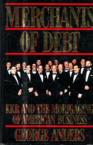 9780465045228: Merchants of Debt: KKR and the Mortgaging of American Business