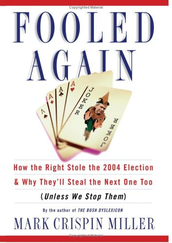9780465045792: Fooled Again: How the Right Stole the 2004 Election and Why They'll Steal the Next One Too (Unless We Stop Them)