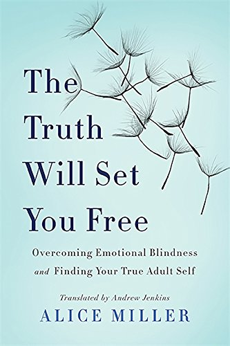 9780465045853: The Truth Will Set You Free: Overcoming Emotional Blindness and Finding Your True Adult Self