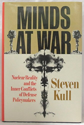 MINDS AT WAR: Nuclear Reality and the Inner Conflicts of Defense Policymakers