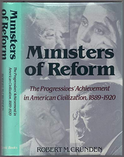 Ministers of Reform: Crunden, Robert M.