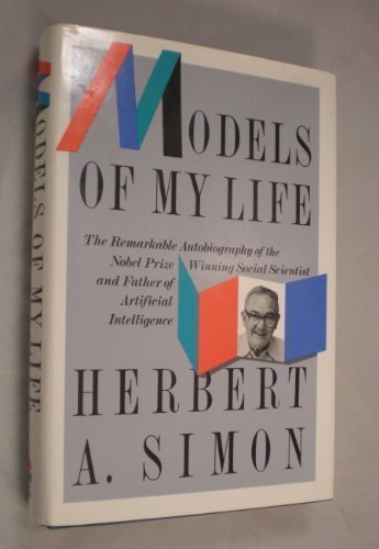 9780465046409: Models of My Life: The Remarkable Autobiography of the Nobel Prize Winning Social Scientist and Father of Artificial Intelligence (Alfred P. Sloan Foundation Series)