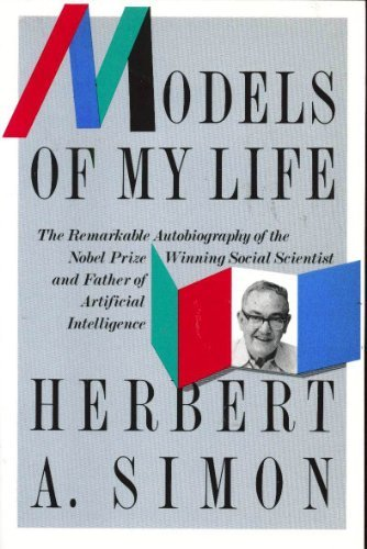 9780465046416: Models of My Life: the Remarkable Autobiography of the Nobel Prize Winning Social Scientist and Father of Artificial Intelligence
