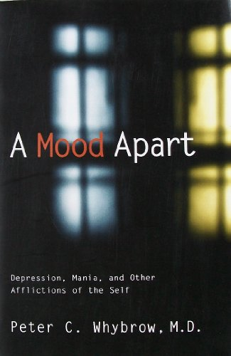 A Mood Apart: Depression, Mania and Other Afflictions of the Self: Peter C. Whybrow