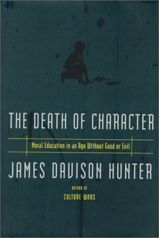 The Death of Character: Moral Education in: James Davison Hunter,
