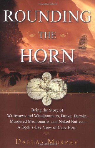 9780465047598: Rounding the Horn: Being the Story of Willwaws and Windjammers, Drake, Darwin, Murdered Missionaries and Naked Natives - a Deck's Eye View of Cape Horn