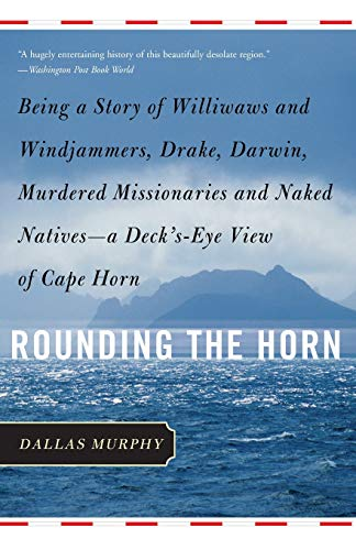 9780465047604: Rounding the Horn: Being the Story of Williwaws and Windjammers, Drake, Darwin, Murdered Missionaries and Naked Natives--a Deck's-eye View of Cape Horn