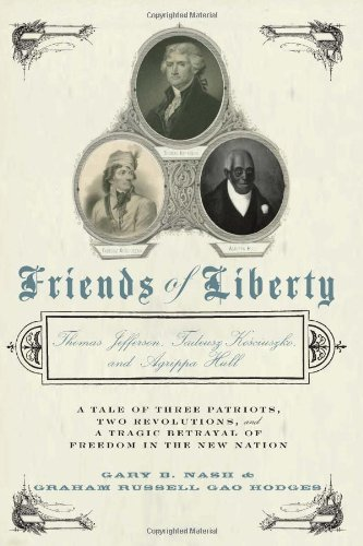 Friends of Liberty: A Tale of Three Patriots, Two Revolutions, and the Betrayal that Divided a Na...