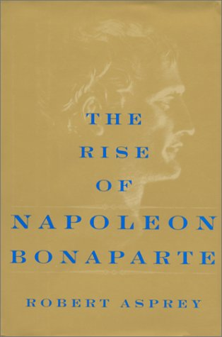 The Rise of Napoleon Bonaparte: Asprey, Robert B.