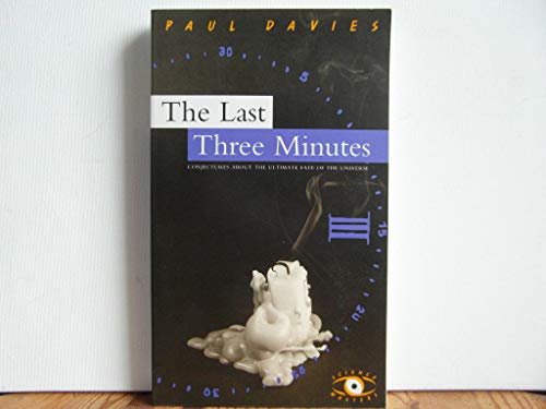 9780465048922: The Last Three Minutes: Conjecture About The Ultimate Fate Of The Universe (Science Masters Series)