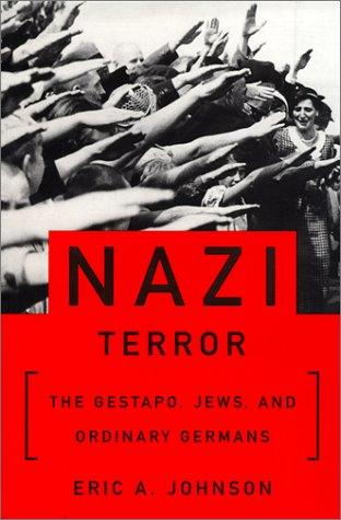 Nazi Terror: The Gestapo, Jews, and Ordinary Germans: Johnson, Eric A.