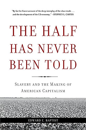 9780465049660: The Half Has Never Been Told: Slavery and the Making of American Capitalism