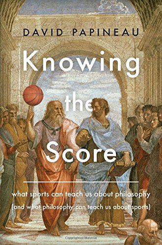 9780465049684: Knowing the Score: What Sports Can Teach Us About Philosophy (And What Philosophy Can Teach Us About Sports)