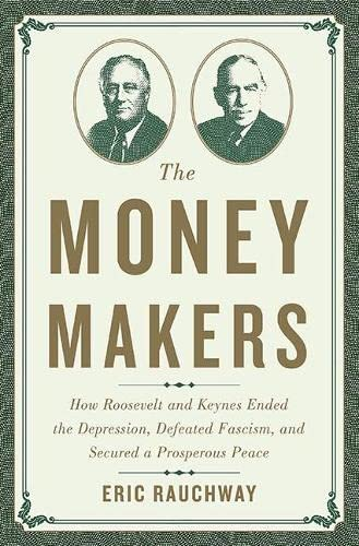 The Money Makers: How Roosevelt and Keynes: Rauchway, Eric