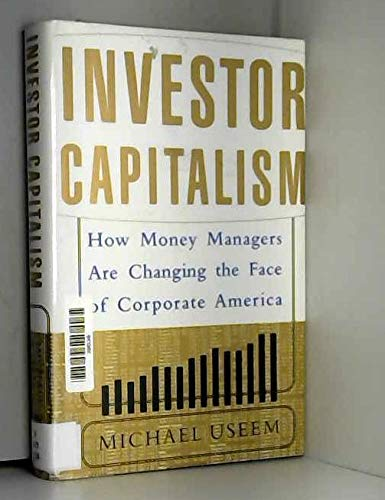 9780465050314: Investor Capitalism: How Money Managers Are Changing the Face of Corporate America