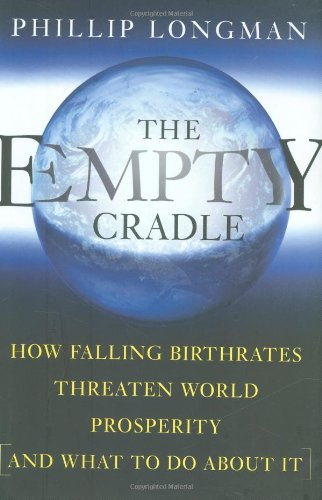 9780465050505: The Empty Cradle: How Falling Birthrates Threaten World Prosperity And What To Do About It
