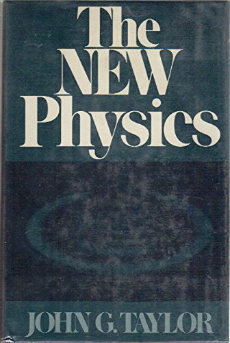The New Physics (Science and Discovery Series): John G. Taylor