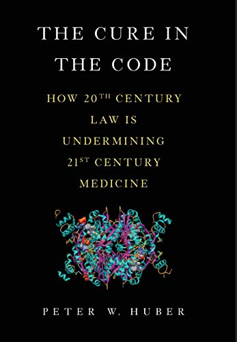 9780465050680: The Cure in the Code: How 20th Century Law is Undermining 21st Century Medicine