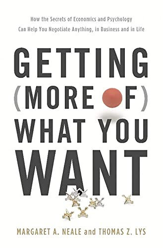 9780465050727: Getting (More Of) What You Want: How the Secrets of Economics and Psychology Can Help You Negotiate Anything, in Business and in Life