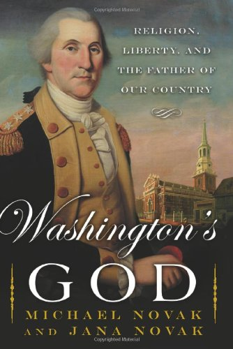 Washington's God: Religion, Liberty, and the Father of Our Country (046505126X) by Novak, Michael; Novak, Jana