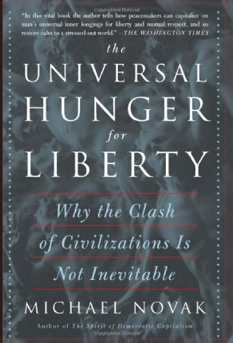 9780465051328: The Universal Hunger for Liberty: Why the Clash of Civilizations Is Not Inevitable