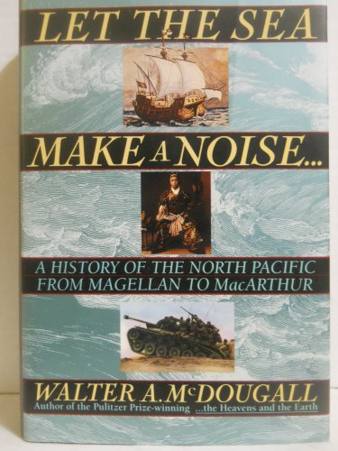 9780465051526: Let The Sea Make A Noise: A History Of The North Pacific From Magellan To Macarthur