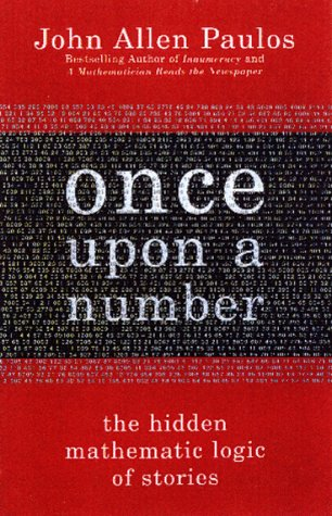 Once upon a Number: The Hidden Mathematical Logic of Stories: Paulos, John Allen