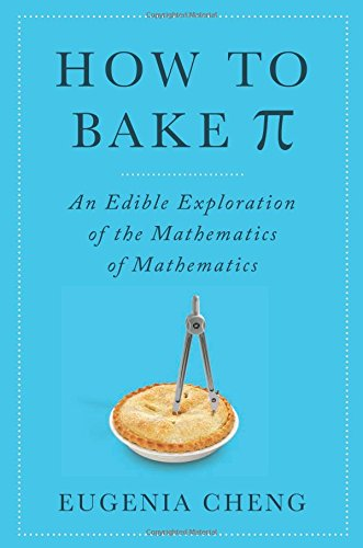 9780465051717: How to Bake Pi: An Edible Exploration of the Mathematics of Mathematics