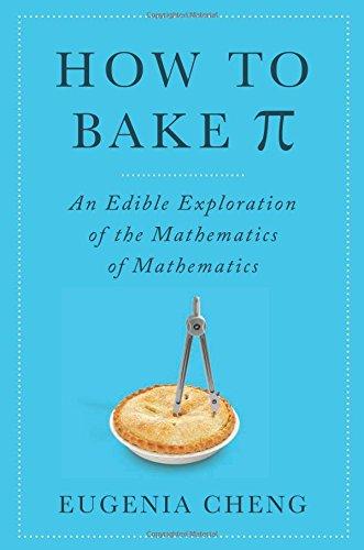 9780465051717: How to Bake Pi: An Edible Exploration of the Mathematics of Mathematics