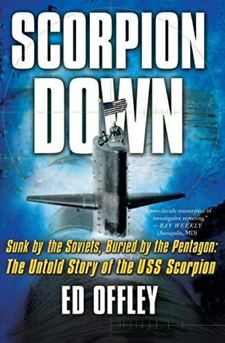 9780465051861: Scorpion Down: Sunk by the Soviets, Buried by the Pentagon: The Untold Story of the USS Scorpion