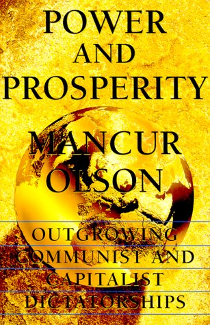 9780465051953: Power And Prosperity: Outgrowing Communist And Capitalist Dictatorships
