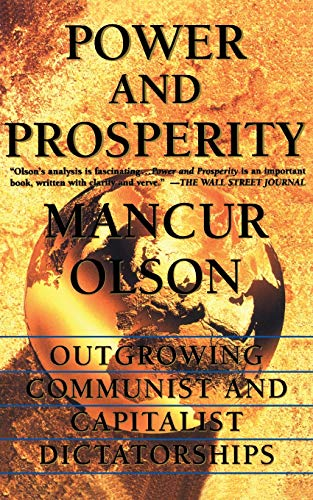 Power And Prosperity: Outgrowing Communist And Capitalist: Olson, Mancur