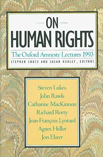 On Human Rights: Oxford Amnesty Lectures, 1993.: Shute, Stephen ; Hurley, Susan [Eds]