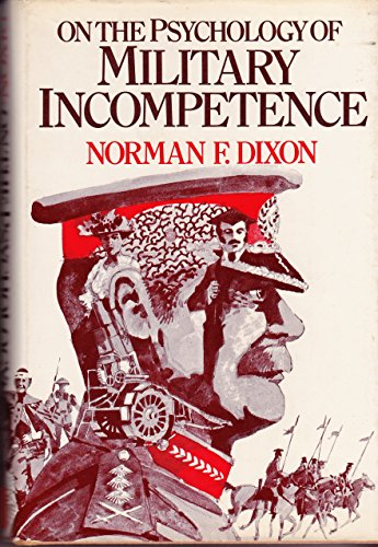 On the psychology of military incompetence: Dixon, Norman F